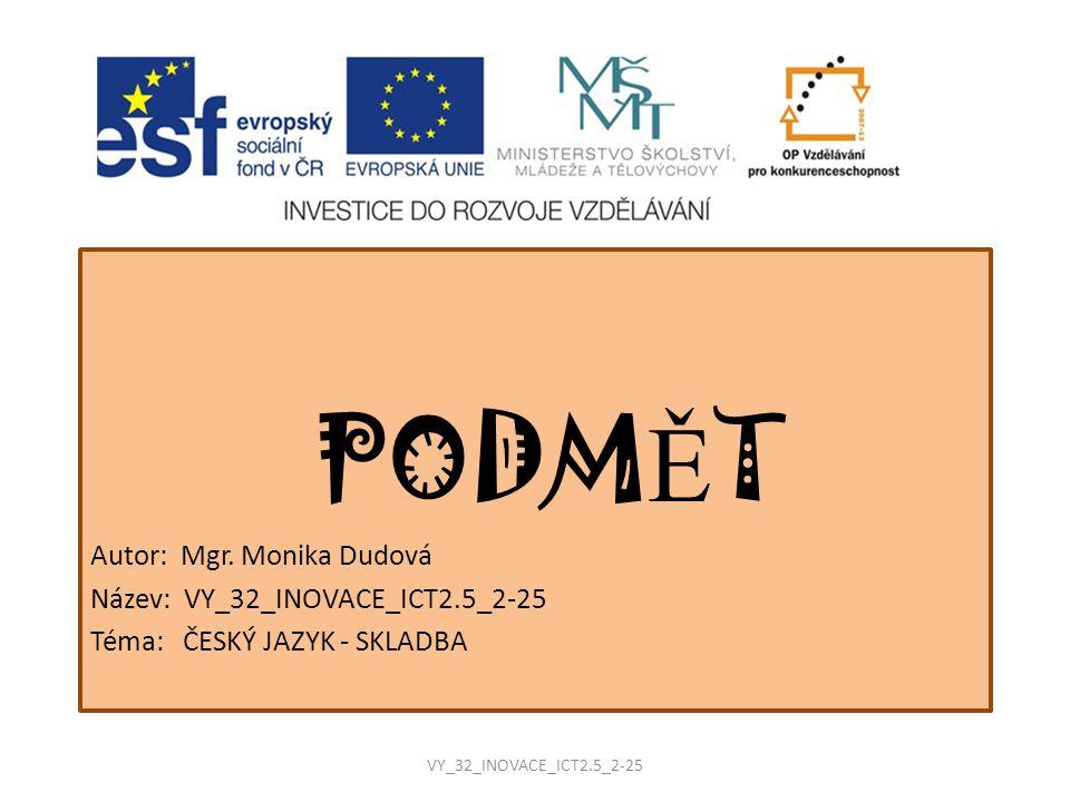 PODMĚT Autor: Mgr. Monika Dudová Název: VY_32_INOVACE_ICT2.5_2-25