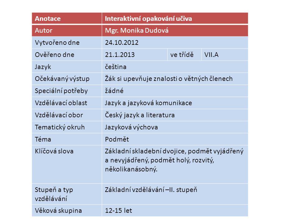 Anotace Interaktivní opakování učiva. Autor. Mgr. Monika Dudová. Vytvořeno dne. 24.10.2012. Ověřeno dne.