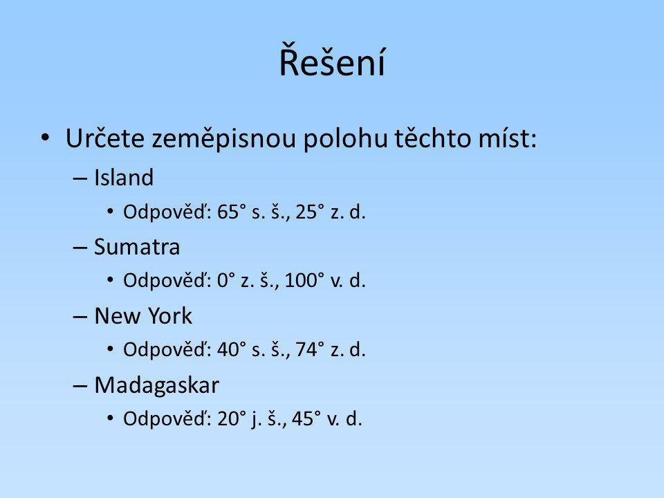 Řešení Určete zeměpisnou polohu těchto míst: Island Sumatra New York