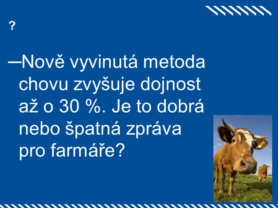 Nově vyvinutá metoda chovu zvyšuje dojnost až o 30 %. Je to dobrá nebo špatná zpráva pro farmáře