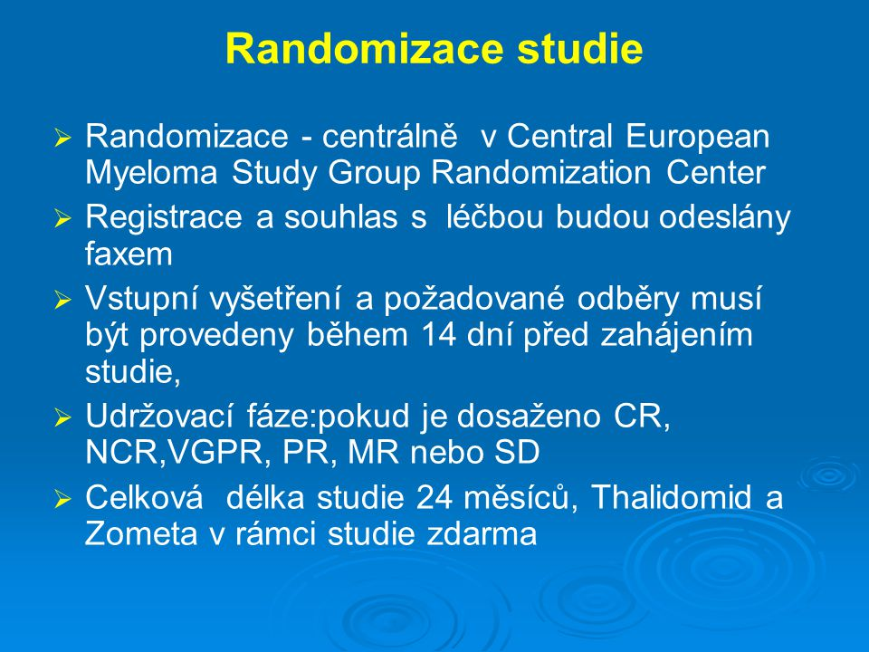 Randomizace studie Randomizace - centrálně v Central European Myeloma Study Group Randomization Center.