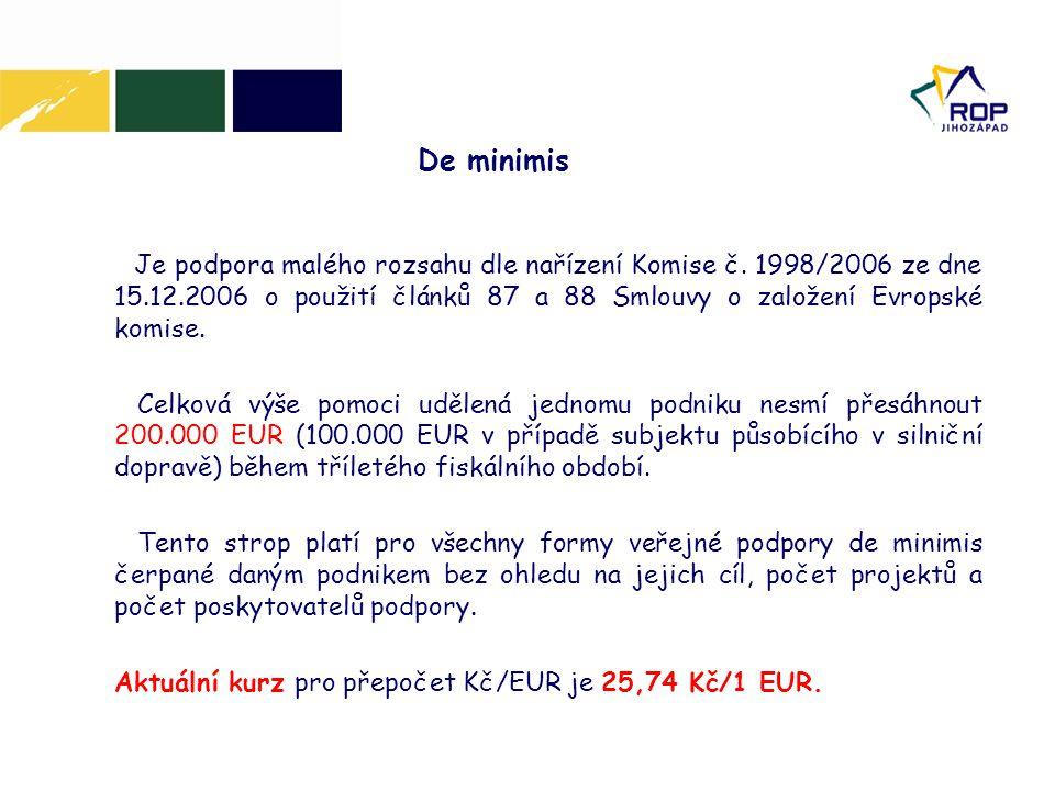 De minimis Je podpora malého rozsahu dle nařízení Komise č. 1998/2006 ze dne 15.12.2006 o použití článků 87 a 88 Smlouvy o založení Evropské komise.