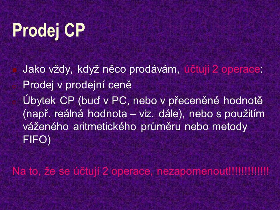 Prodej CP Jako vždy, když něco prodávám, účtuji 2 operace: