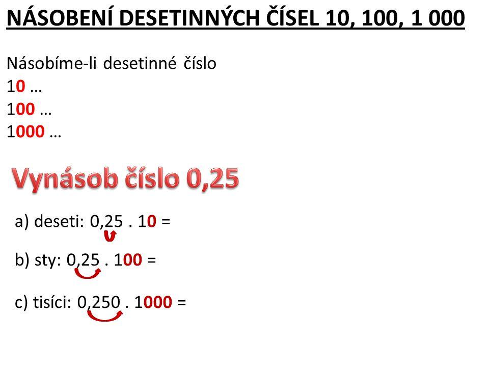 Vynásob číslo 0,25 NÁSOBENÍ DESETINNÝCH ČÍSEL 10, 100, 1 000