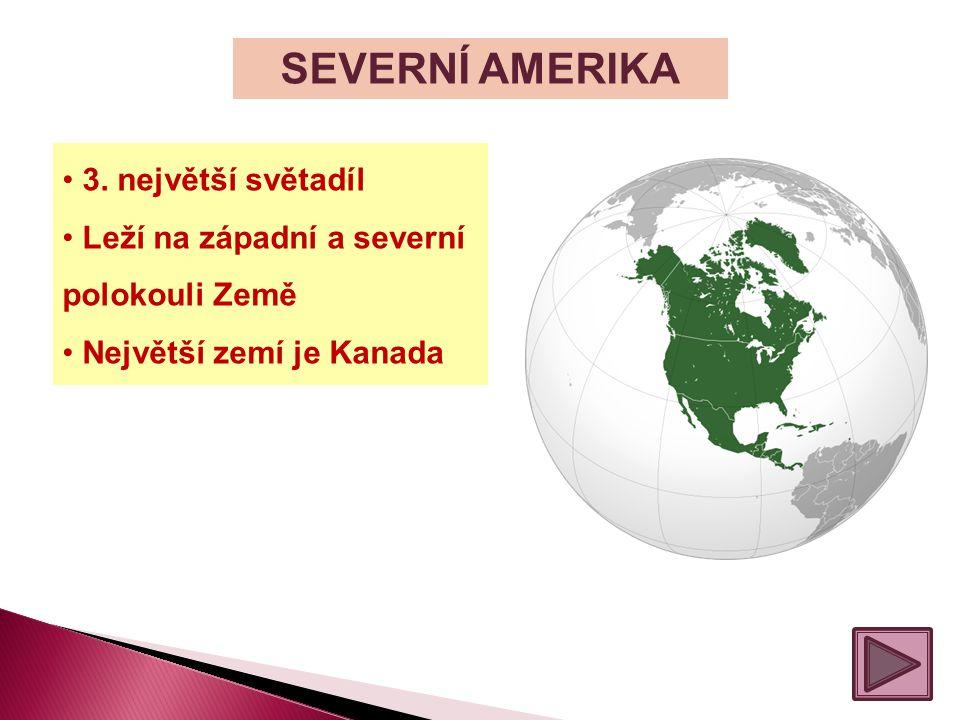 SEVERNÍ AMERIKA 3. největší světadíl