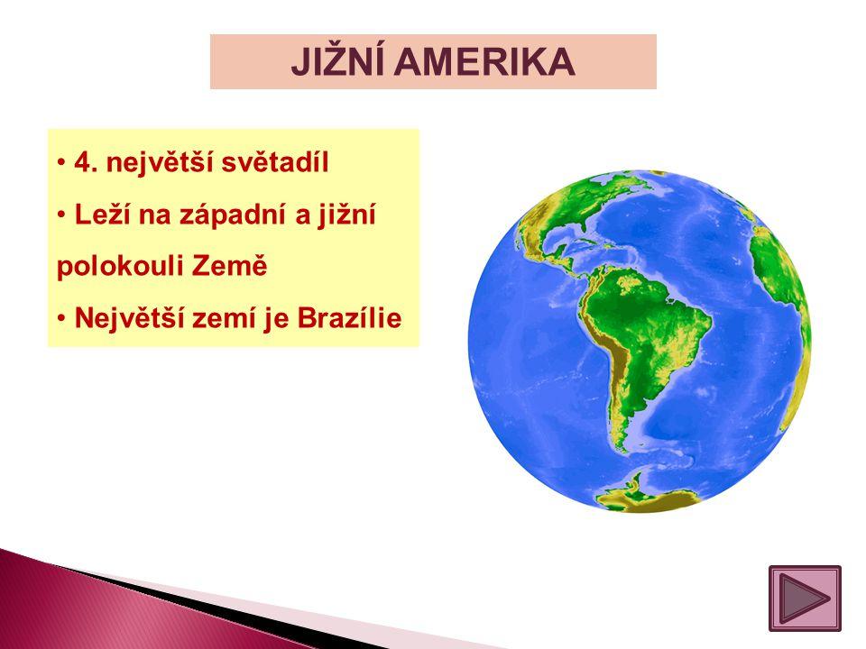 JIŽNÍ AMERIKA 4. největší světadíl