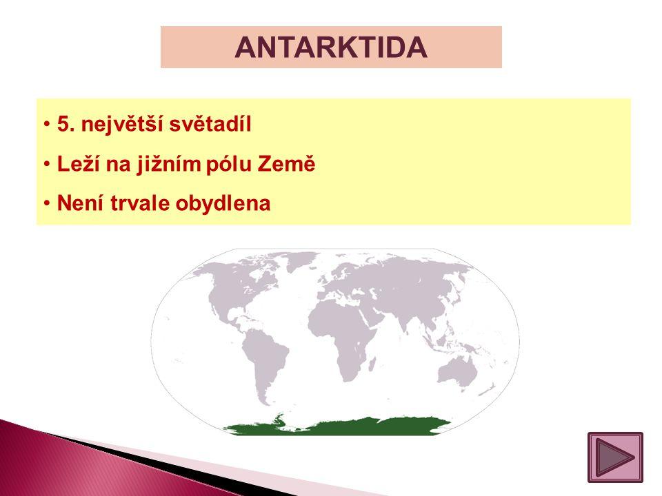 ANTARKTIDA 5. největší světadíl Leží na jižním pólu Země