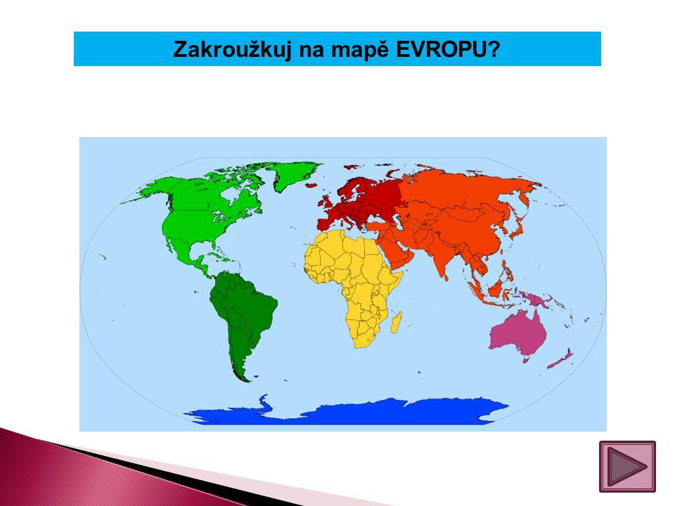 Zakroužkuj na mapě EVROPU
