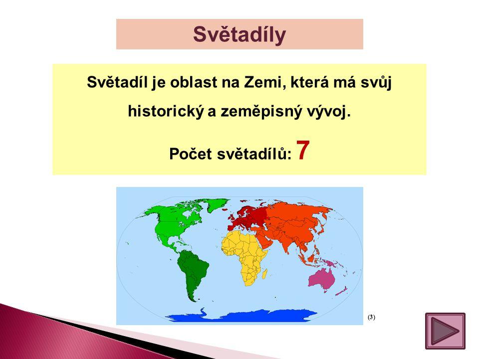 Světadíly Světadíl je oblast na Zemi, která má svůj historický a zeměpisný vývoj. Počet světadílů: 7.