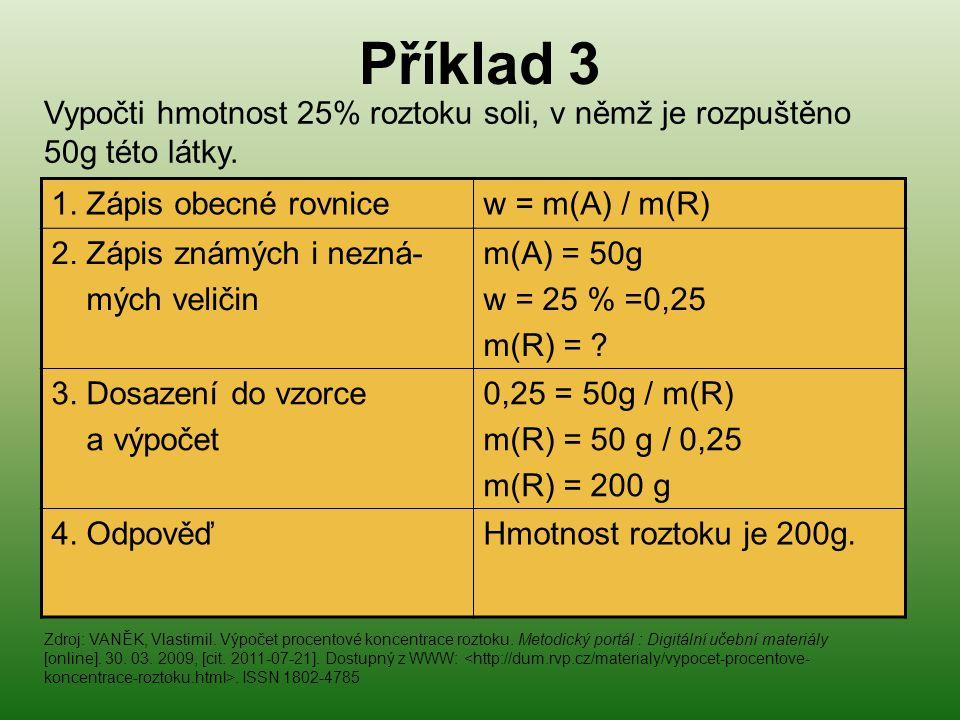 Příklad 3 Vypočti hmotnost 25% roztoku soli, v němž je rozpuštěno 50g této látky. 1. Zápis obecné rovnice.