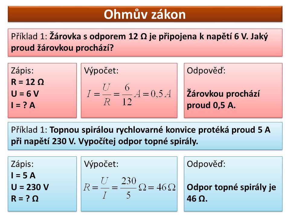 Ohmův zákon Příklad 1: Žárovka s odporem 12 Ω je připojena k napětí 6 V. Jaký proud žárovkou prochází