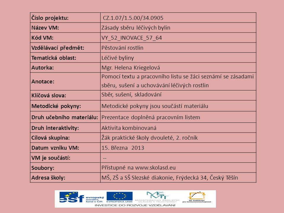 Číslo projektu: CZ.1.07/1.5.00/34.0905. Název VM: Zásady sběru léčivých bylin. Kód VM: VY_52_INOVACE_57_64.