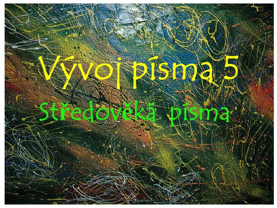 Vývoj písma 5 Středověká písma ©c.zuk