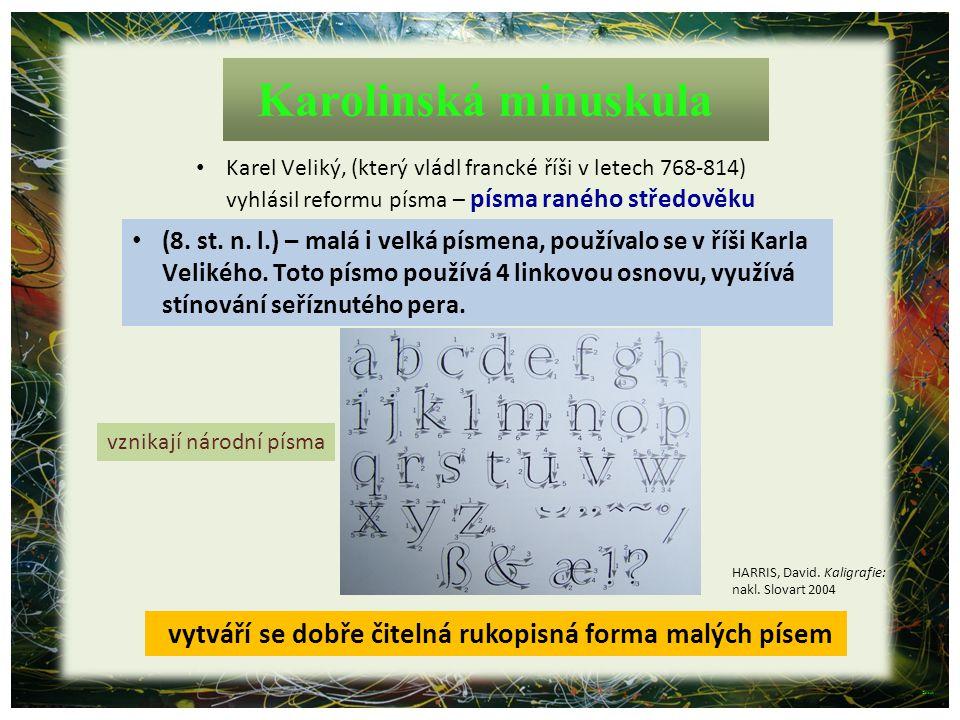 Karolinská minuskula Karel Veliký, (který vládl francké říši v letech 768-814) vyhlásil reformu písma – písma raného středověku.