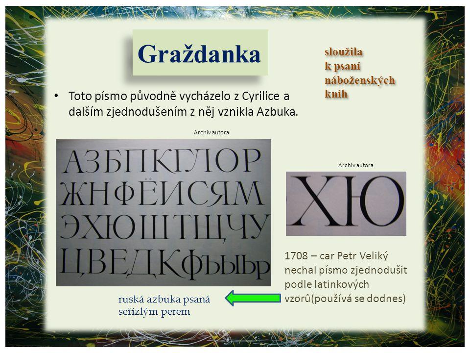 Graždanka sloužila. k psaní. náboženských. knih. Toto písmo původně vycházelo z Cyrilice a dalším zjednodušením z něj vznikla Azbuka.