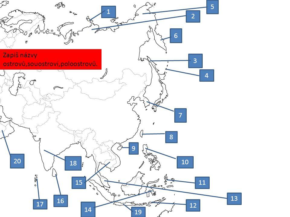 5 1 2 6 Zapiš názvy ostrovů,souostroví,poloostrovů. 3 4 7 8 9 20 18 10 15 11 13 16 17 12 14 19