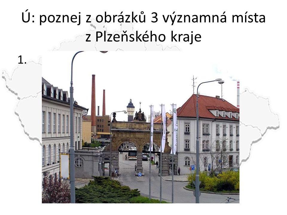 Ú: poznej z obrázků 3 významná místa z Plzeňského kraje