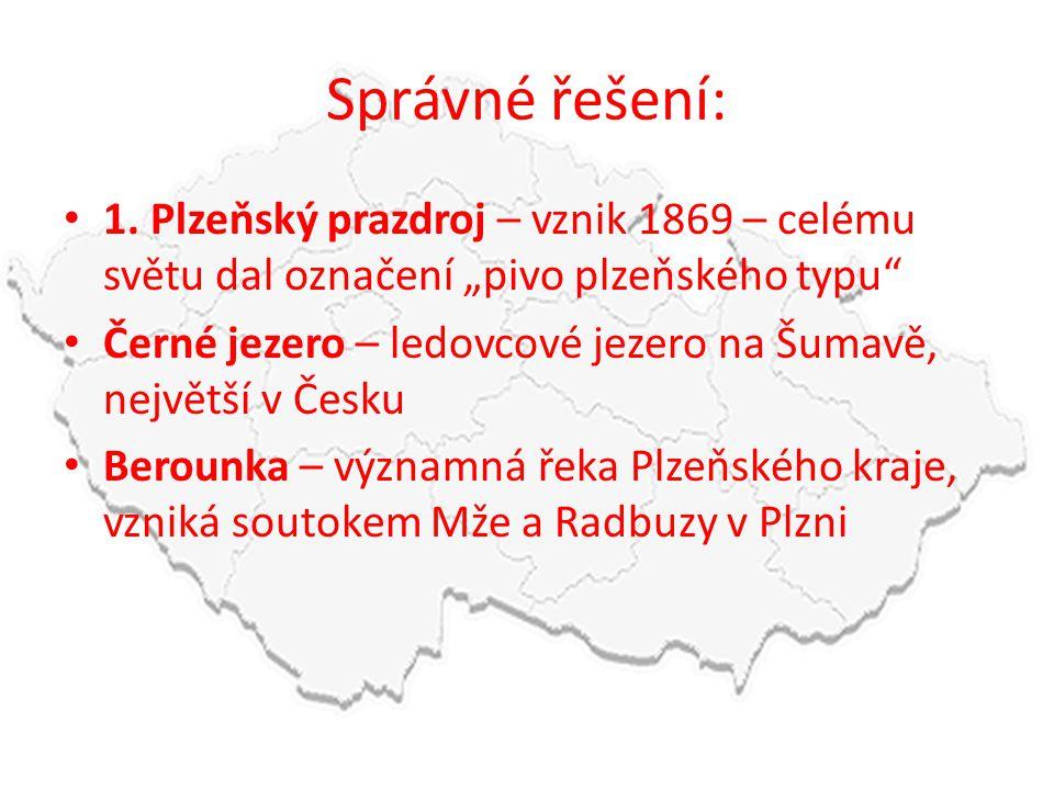 """Správné řešení: 1. Plzeňský prazdroj – vznik 1869 – celému světu dal označení """"pivo plzeňského typu"""