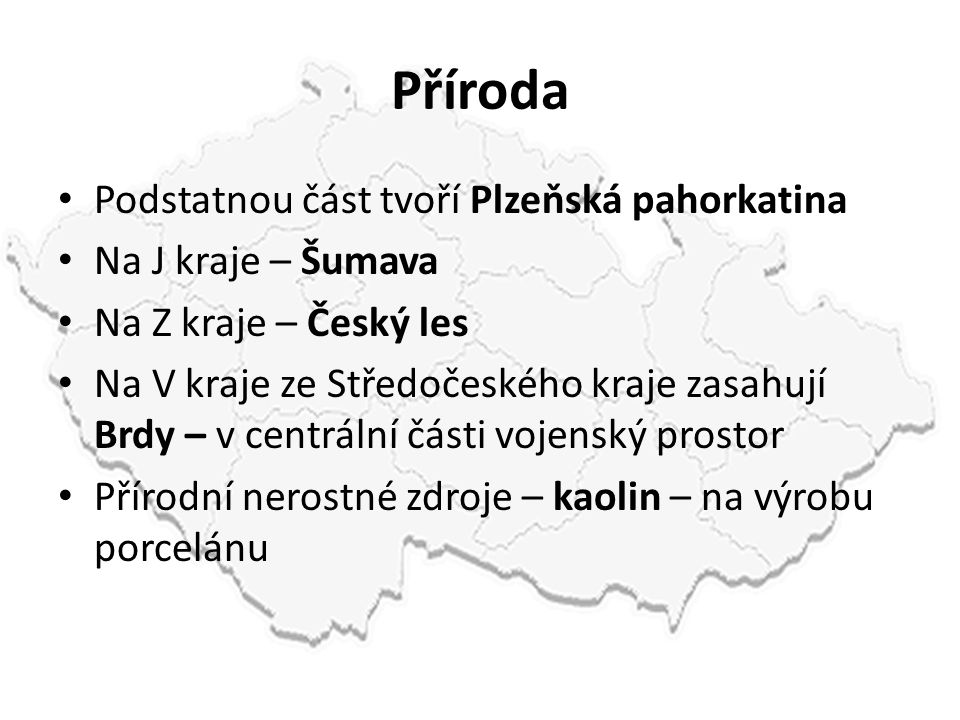 Příroda Podstatnou část tvoří Plzeňská pahorkatina Na J kraje – Šumava