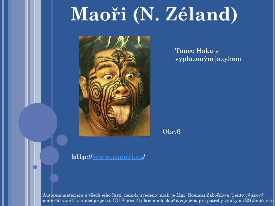 Maoři (N. Zéland) Tanec Haka s vyplazeným jazykem Obr.6