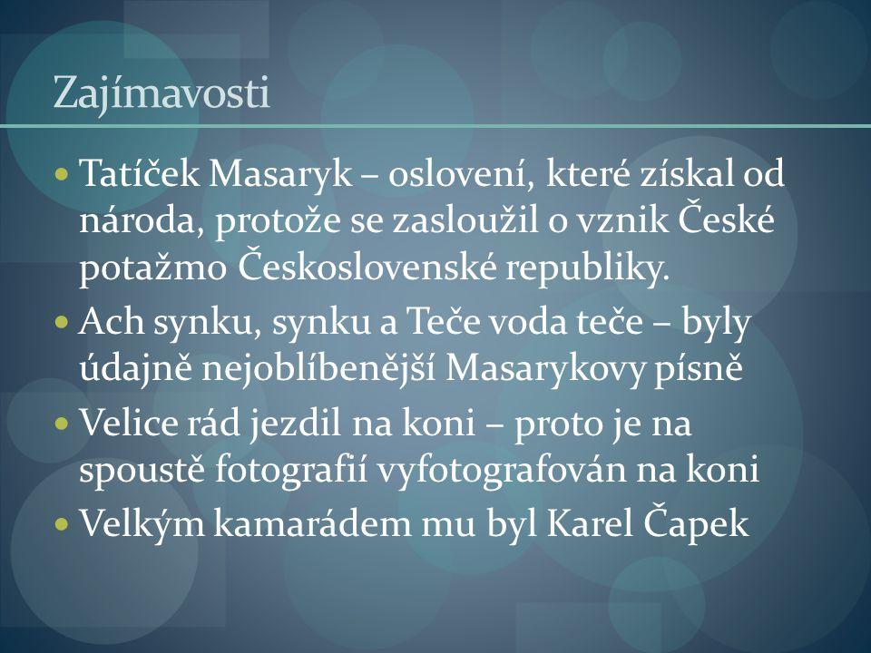 Zajímavosti Tatíček Masaryk – oslovení, které získal od národa, protože se zasloužil o vznik České potažmo Československé republiky.