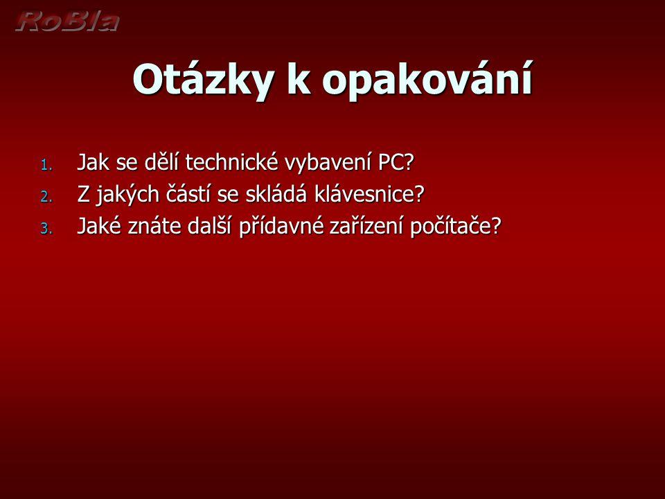 Otázky k opakování Jak se dělí technické vybavení PC
