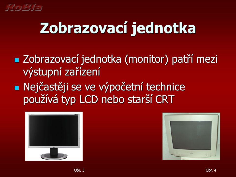 Zobrazovací jednotka Zobrazovací jednotka (monitor) patří mezi výstupní zařízení.