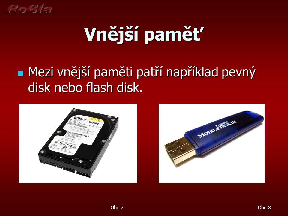 Vnější paměť Mezi vnější paměti patří například pevný disk nebo flash disk. Obr. 7 Obr. 8