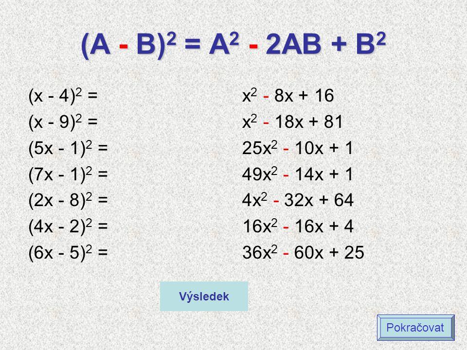 (A - B)2 = A2 - 2AB + B2 (x - 4)2 = (x - 9)2 = (5x - 1)2 = (7x - 1)2 =