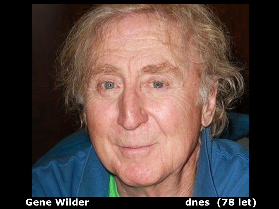 Gene Wilder dnes (78 let)