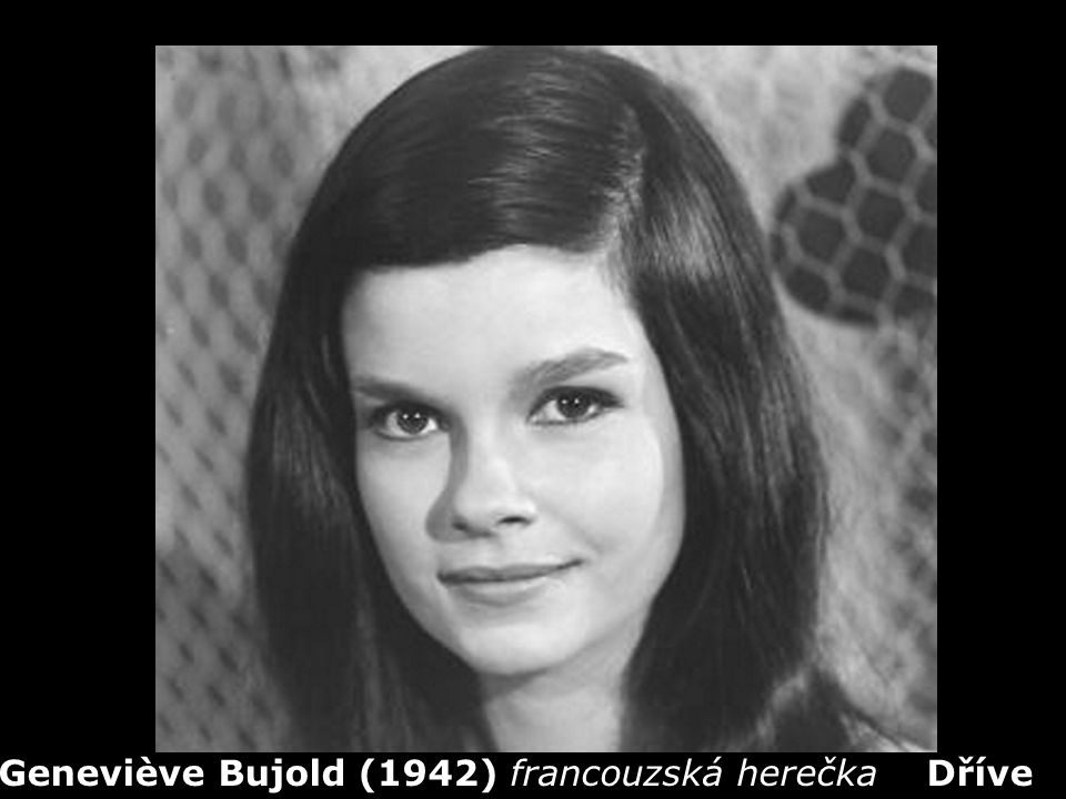 Geneviève Bujold (1942) francouzská herečka Dříve