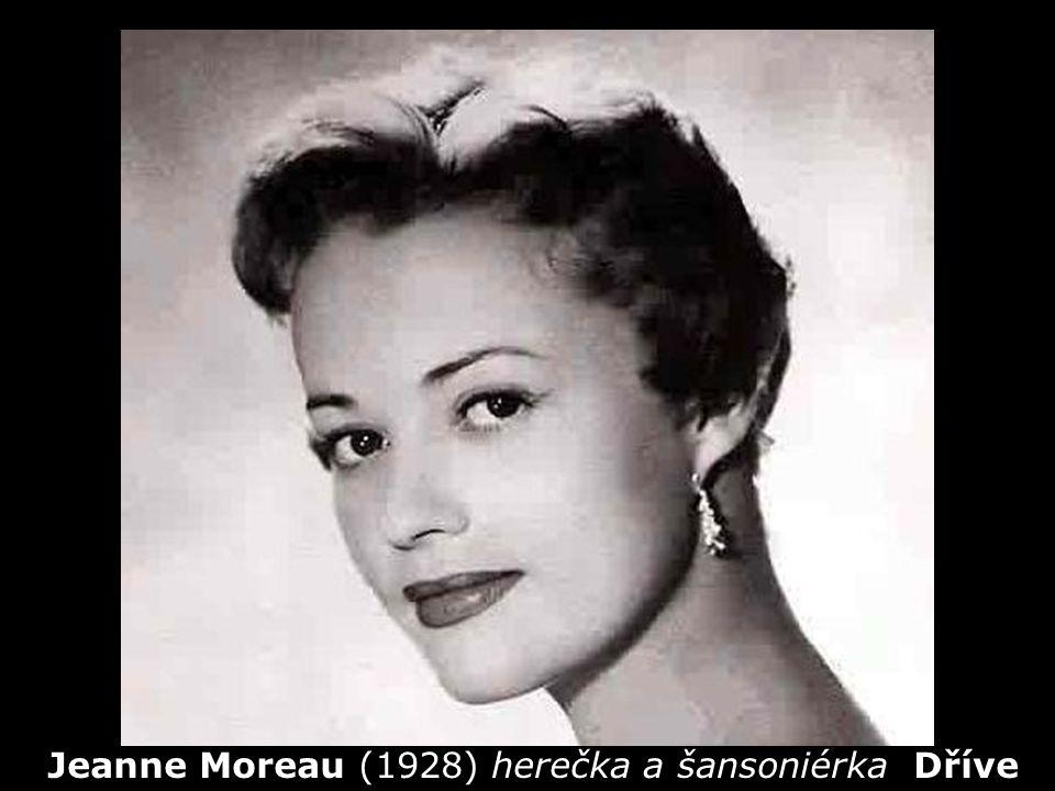 Jeanne Moreau (1928) herečka a šansoniérka Dříve