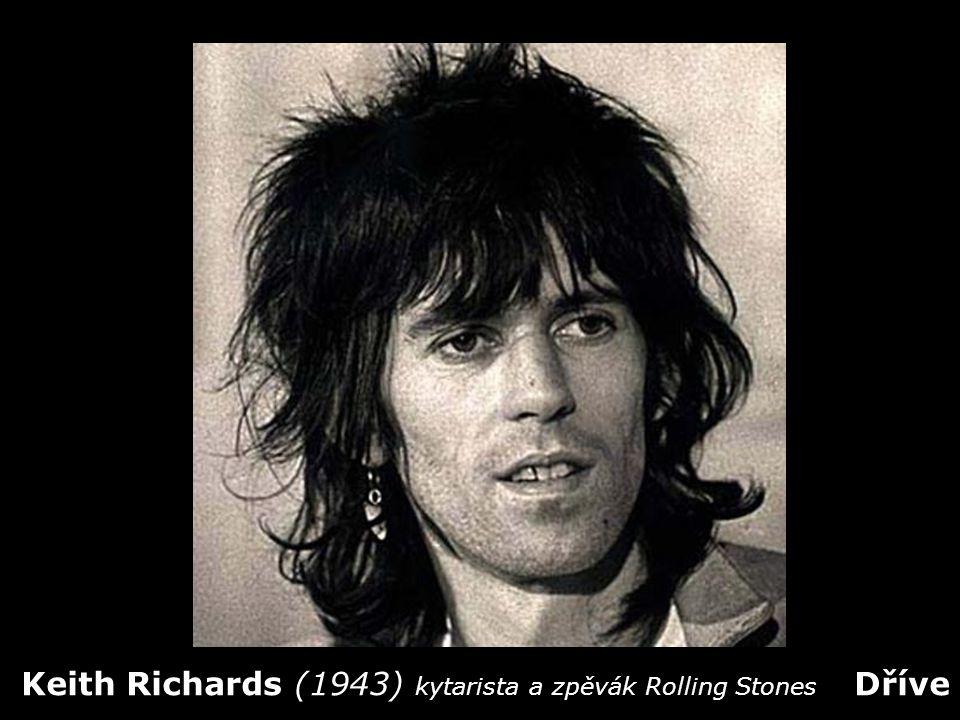 Keith Richards (1943) kytarista a zpěvák Rolling Stones Dříve