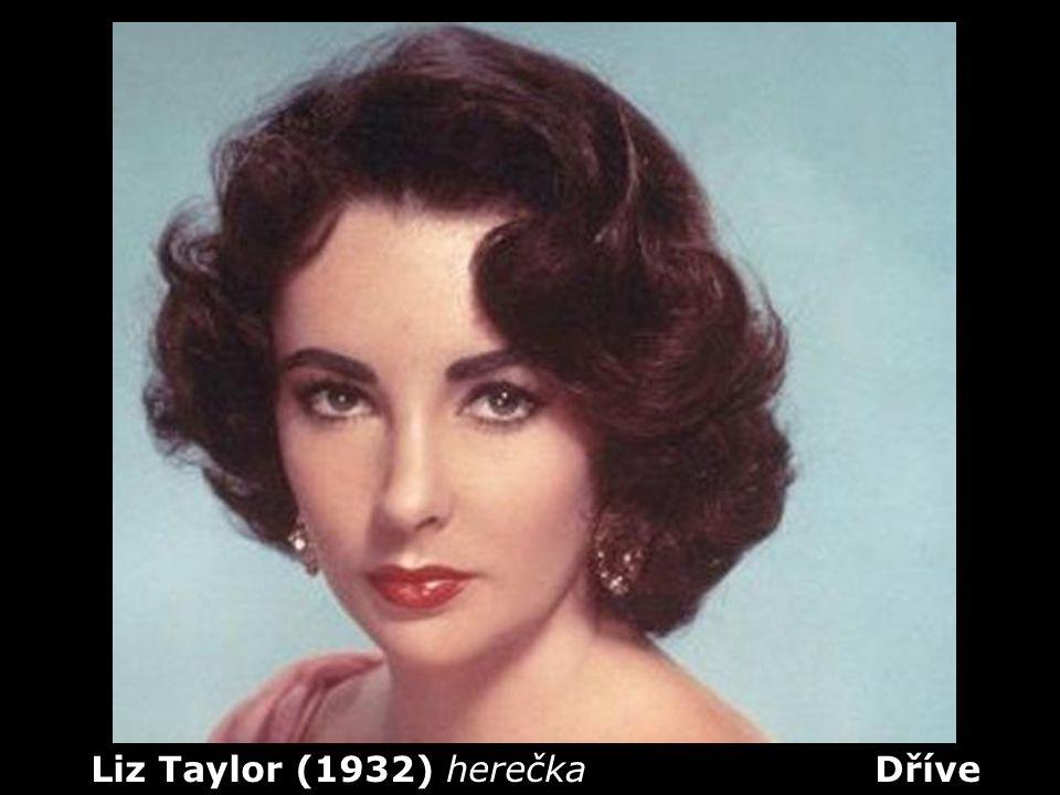 Liz Taylor (1932) herečka Dříve
