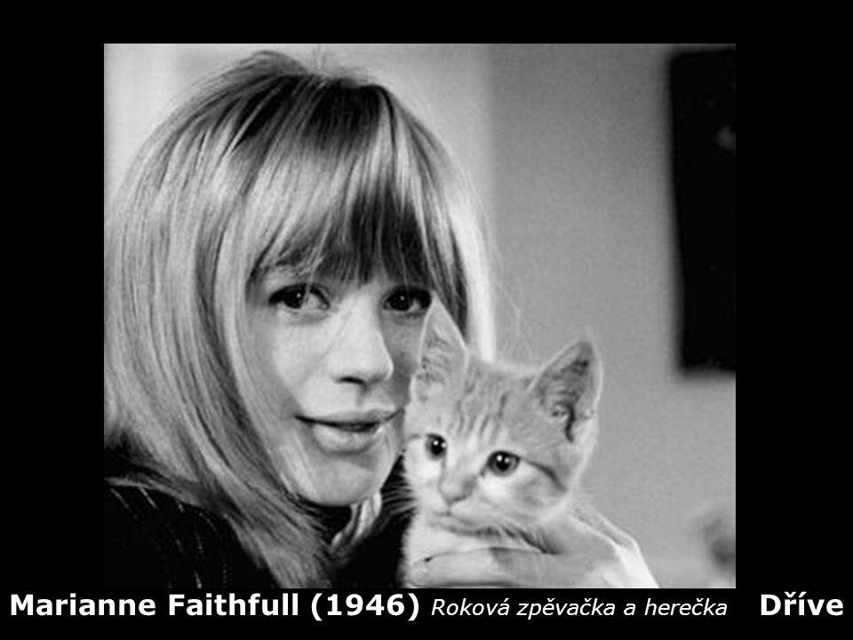 Marianne Faithfull (1946) Roková zpěvačka a herečka Dříve