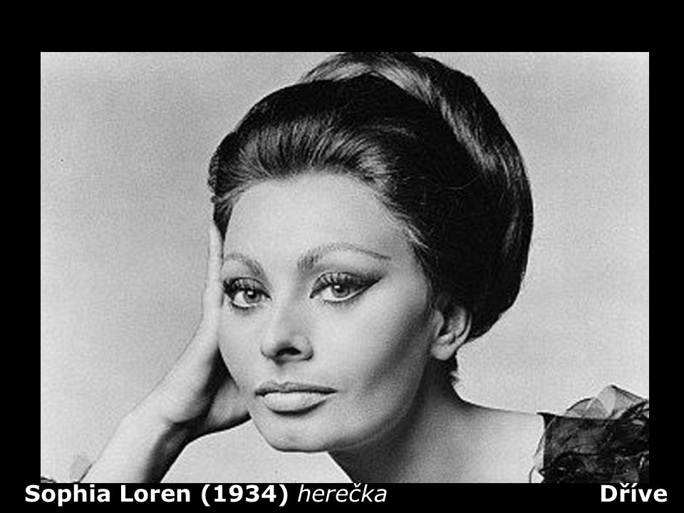 Sophia Loren (1934) herečka Dříve