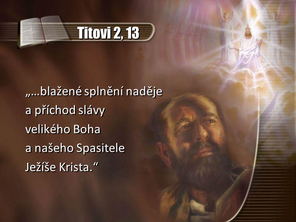 """Titovi 2, 13 """"…blažené splnění naděje a příchod slávy velikého Boha"""