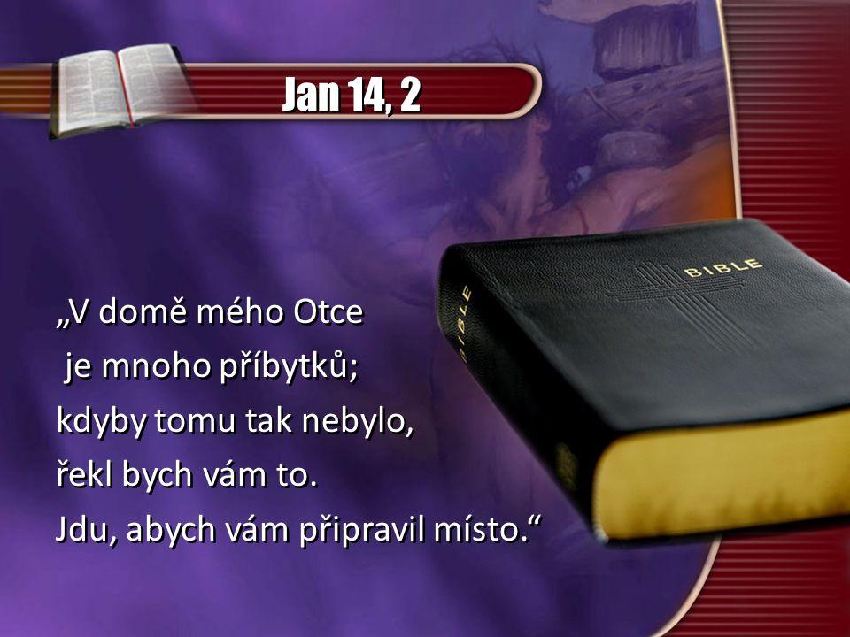"""Jan 14, 2 """"V domě mého Otce je mnoho příbytků; kdyby tomu tak nebylo,"""