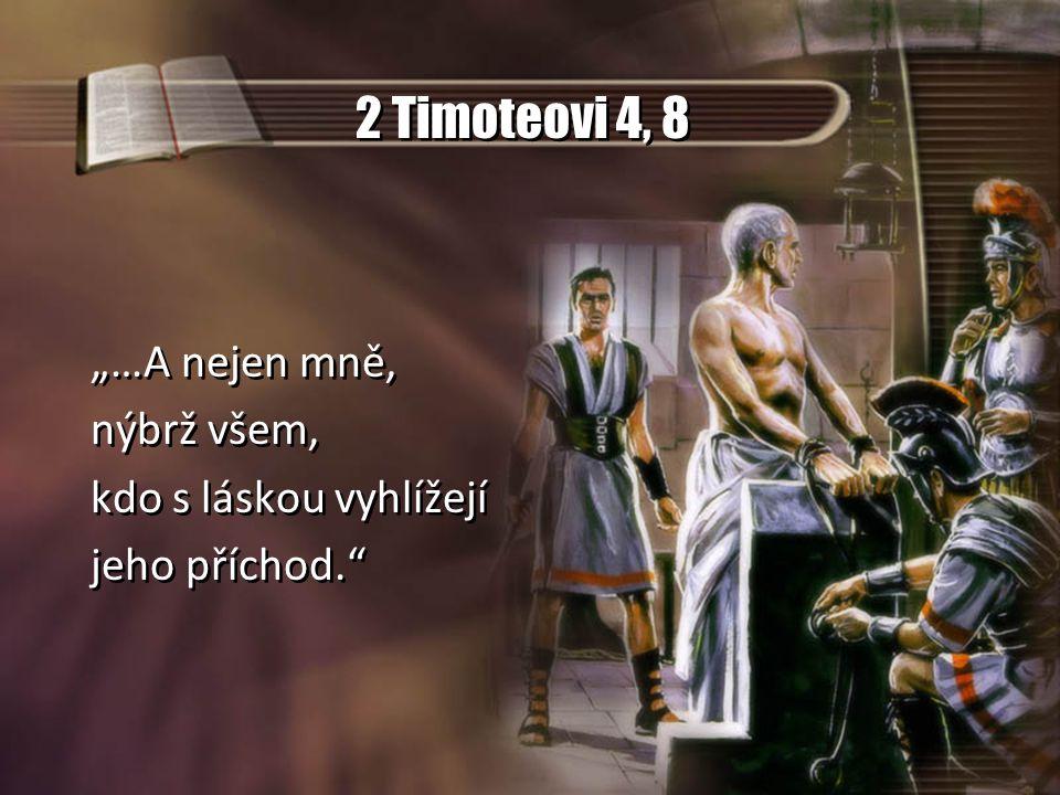 """2 Timoteovi 4, 8 """"…A nejen mně, nýbrž všem, kdo s láskou vyhlížejí"""