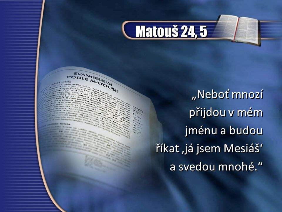 """Matouš 24, 5 """"Neboť mnozí přijdou v mém jménu a budou"""