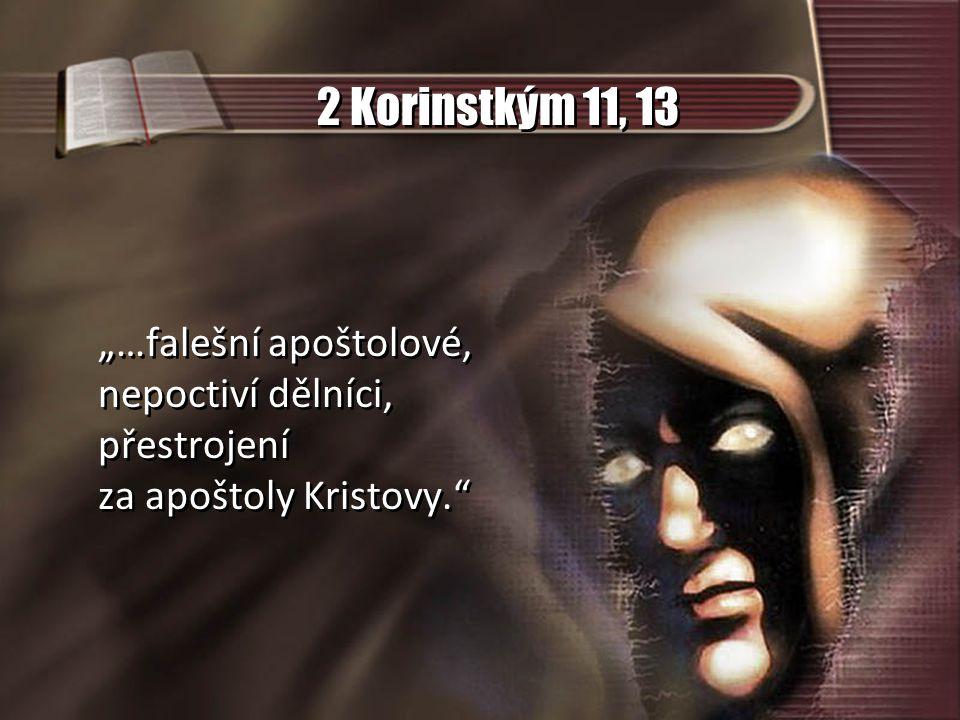 """2 Korinstkým 11, 13 """"…falešní apoštolové, nepoctiví dělníci,"""