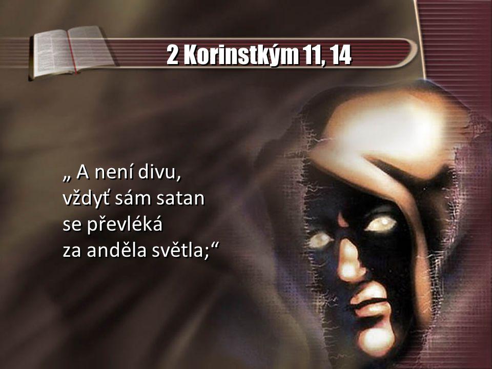 """2 Korinstkým 11, 14 """" A není divu, vždyť sám satan se převléká"""