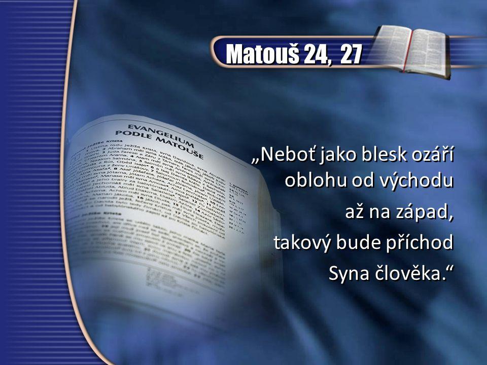 """Matouš 24, 27 """"Neboť jako blesk ozáří oblohu od východu až na západ,"""