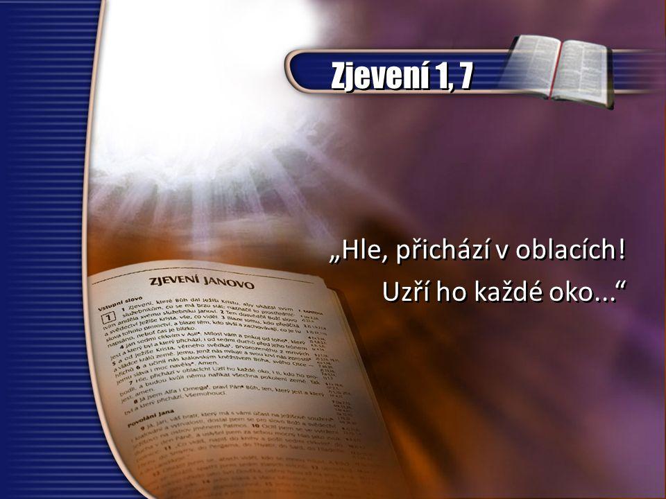 """Zjevení 1, 7 """"Hle, přichází v oblacích! Uzří ho každé oko..."""