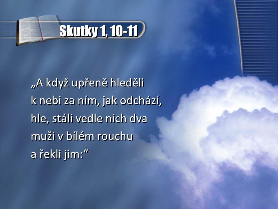"""Skutky 1, 10-11 """"A když upřeně hleděli k nebi za ním, jak odchází,"""