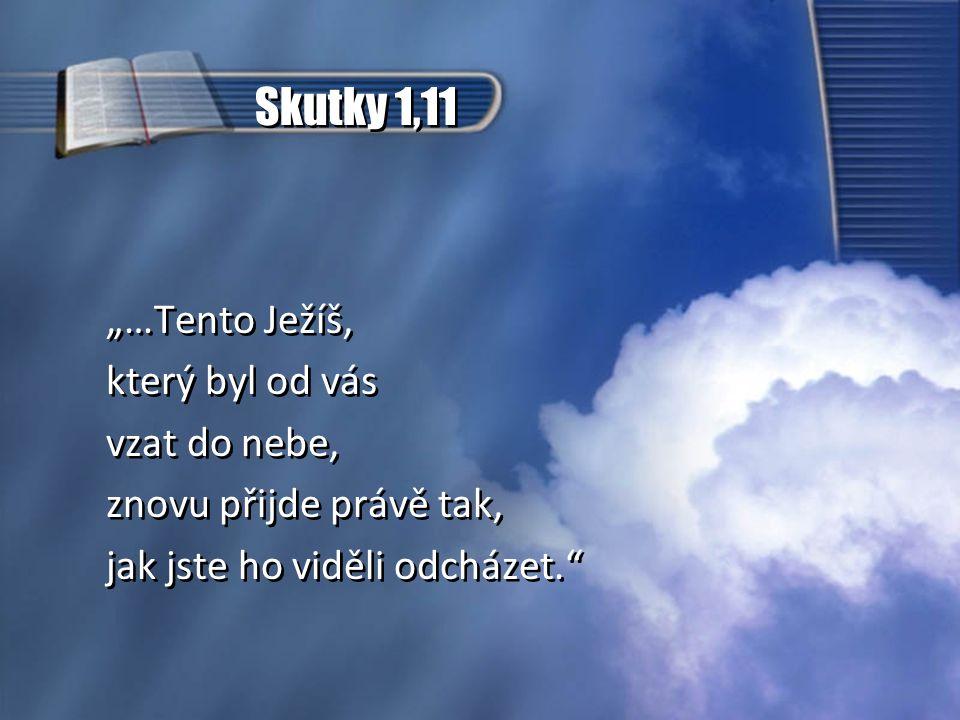 """Skutky 1,11 """"…Tento Ježíš, který byl od vás vzat do nebe,"""
