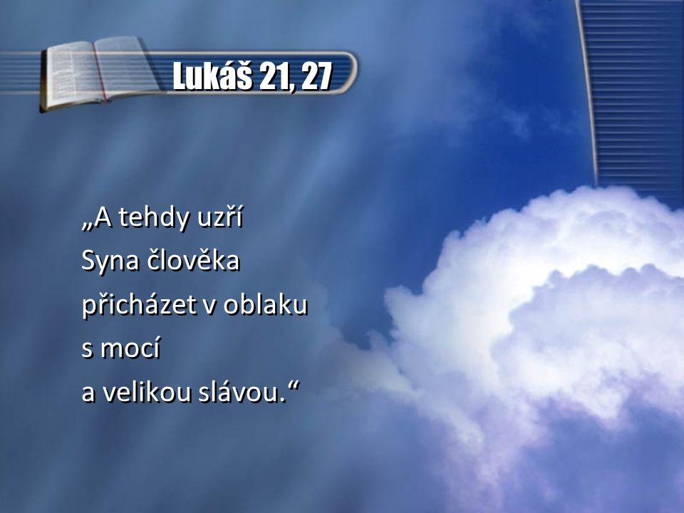 """Lukáš 21, 27 """"A tehdy uzří Syna člověka přicházet v oblaku s mocí"""
