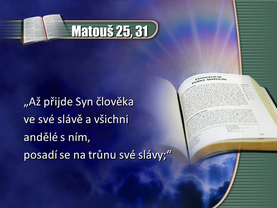 """Matouš 25, 31 """"Až přijde Syn člověka ve své slávě a všichni"""