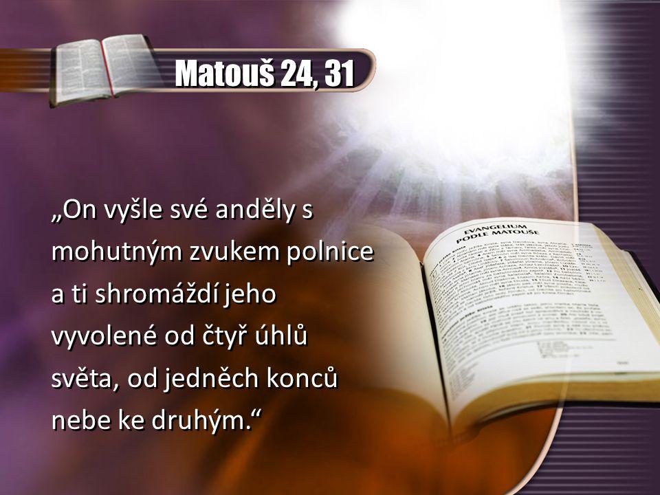 """Matouš 24, 31 """"On vyšle své anděly s mohutným zvukem polnice"""