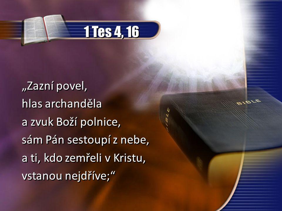 """1 Tes 4, 16 """"Zazní povel, hlas archanděla a zvuk Boží polnice,"""
